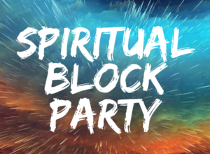 SPIRITUAL BLOCK PARTY
