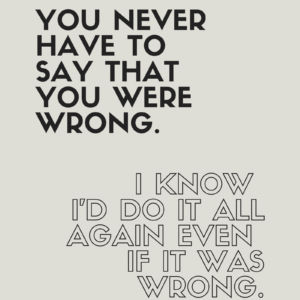 you never have to say that you were wrong