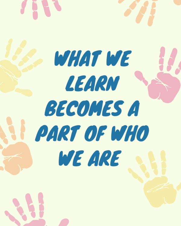 What we learn becomes a part of who we are