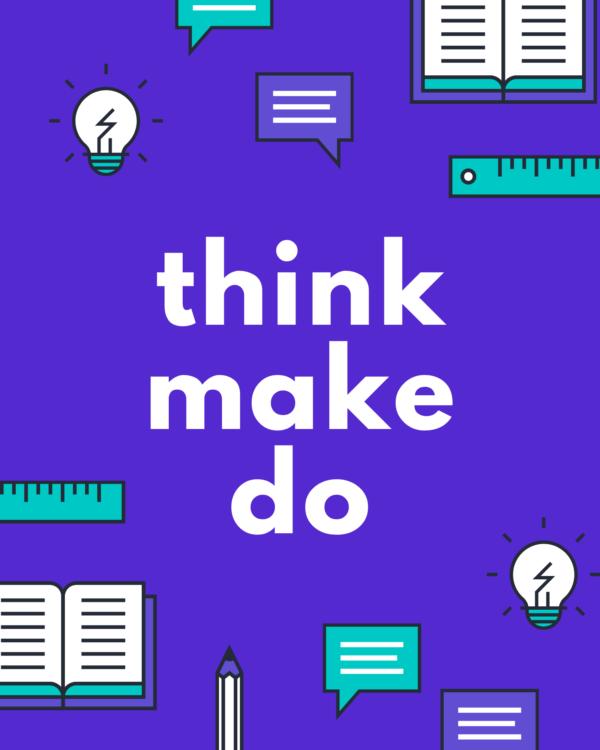 Think make do
