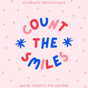 Celebrate the blessings, Count the smiles