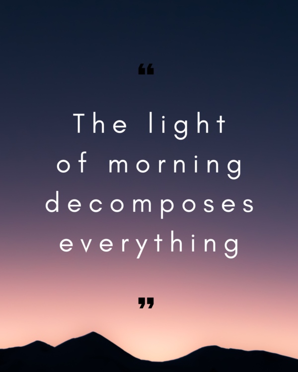 The light of morning decomposes everything