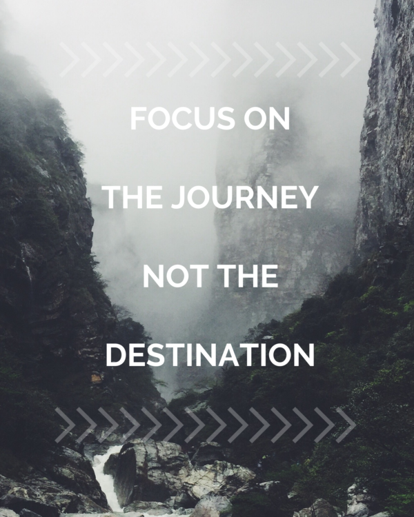 Focus On The Journey Not The Destination