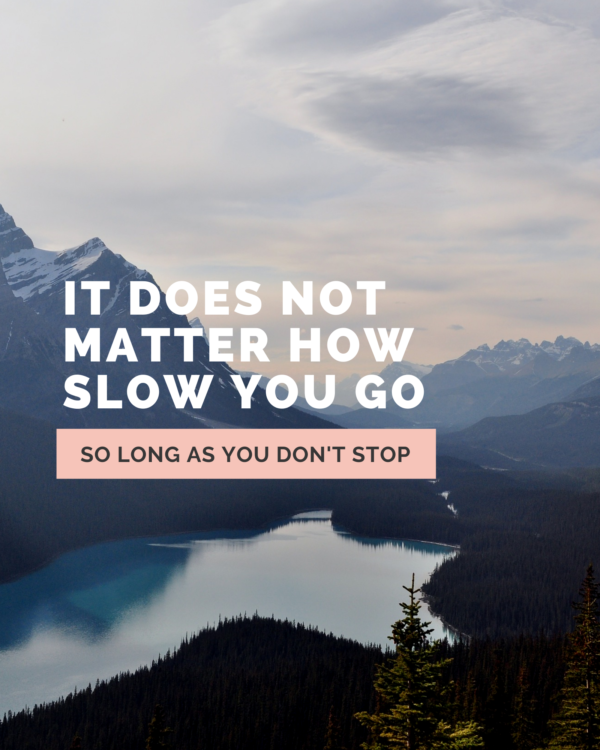 It does not matter how slow you go, so long as you don't stop