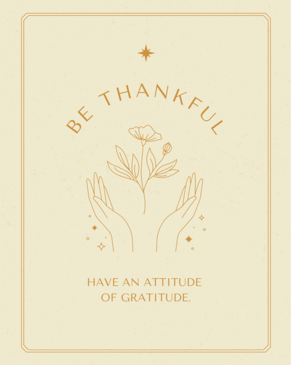 Be thankfuL, Have an attitude of gratitude