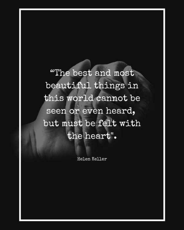 The best and most beautiful things in this world cannot be seen or even heard
