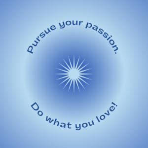 Pursue your passion