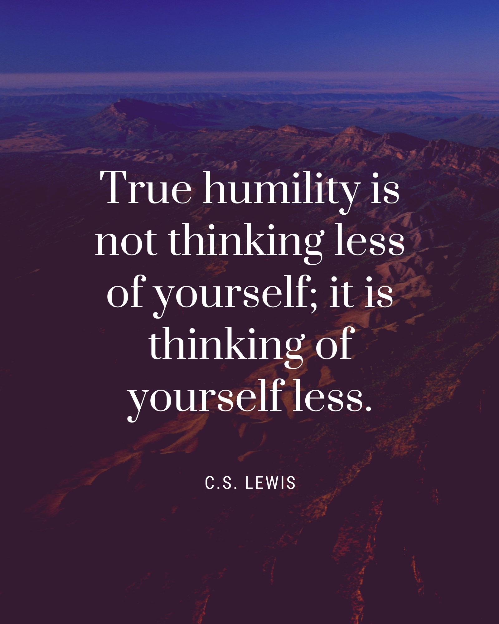 True humility is not thinking less of yourself
