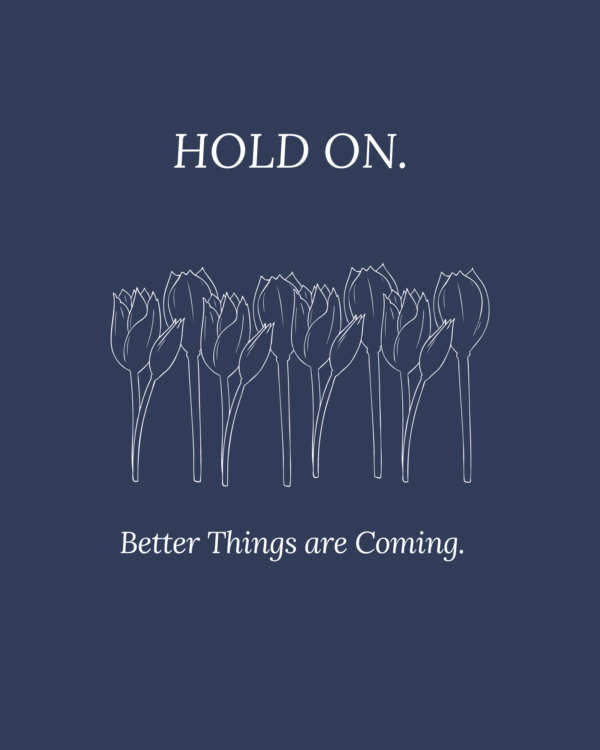Hold On.Better Things are Coming